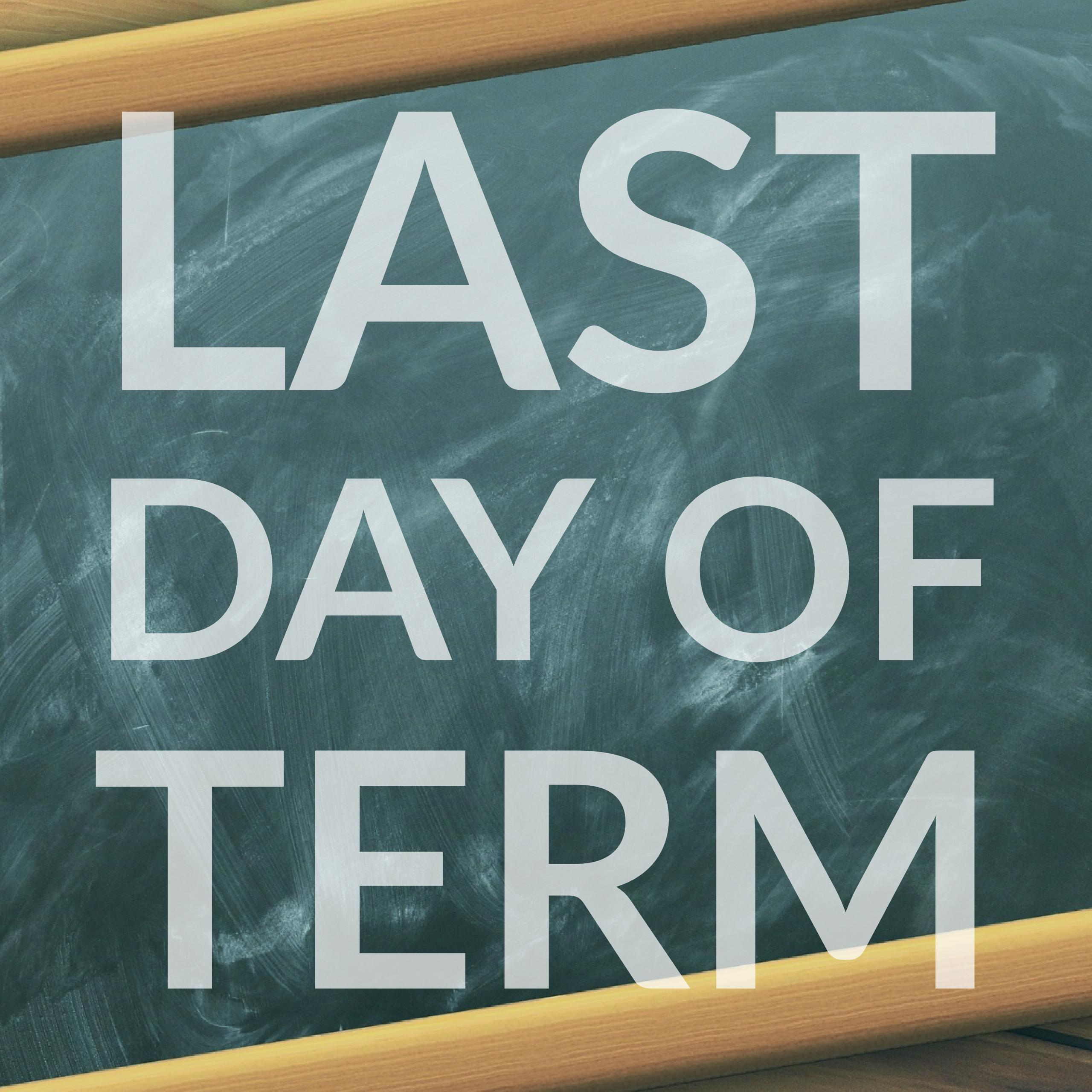 Last Day of Term 4