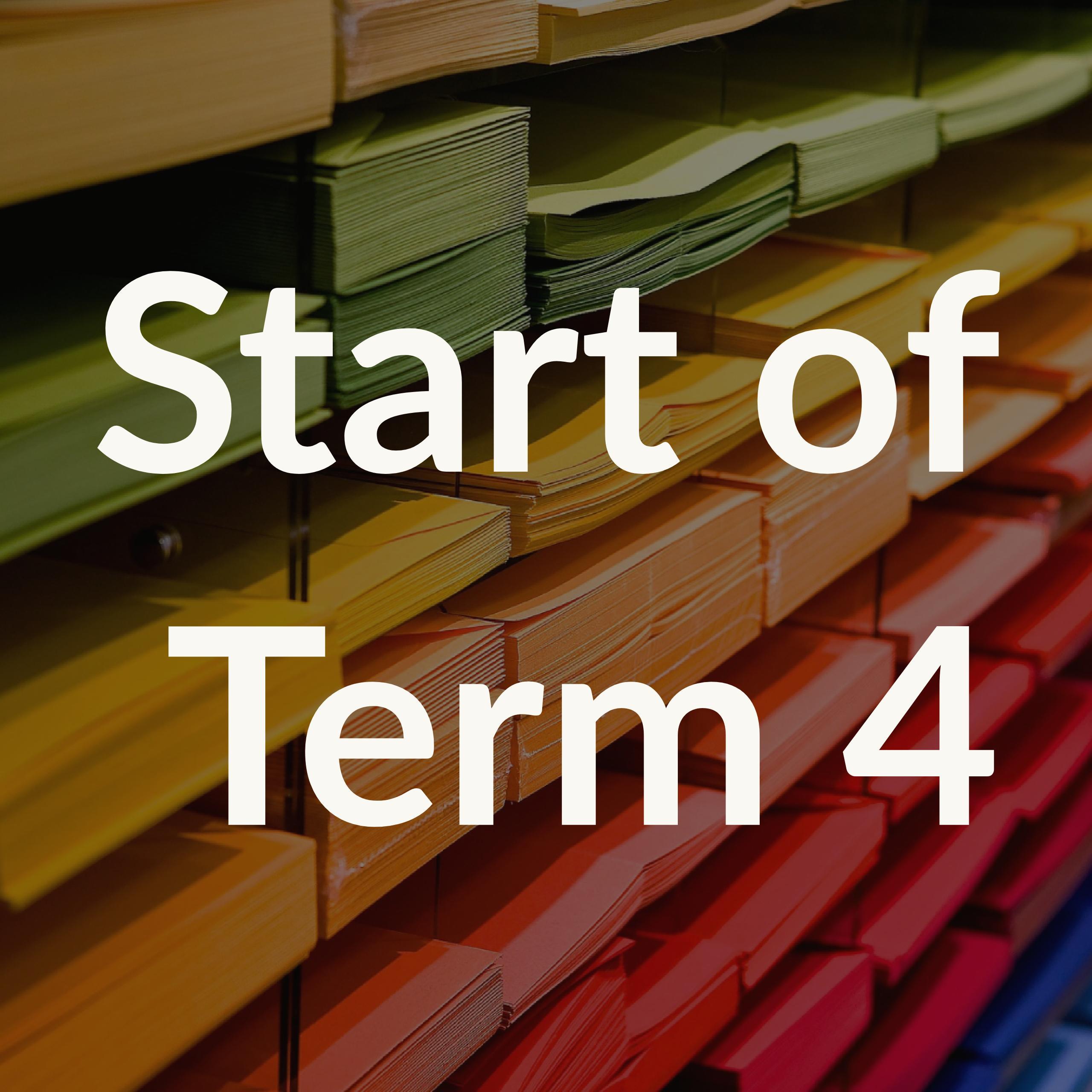 Start of Term 4