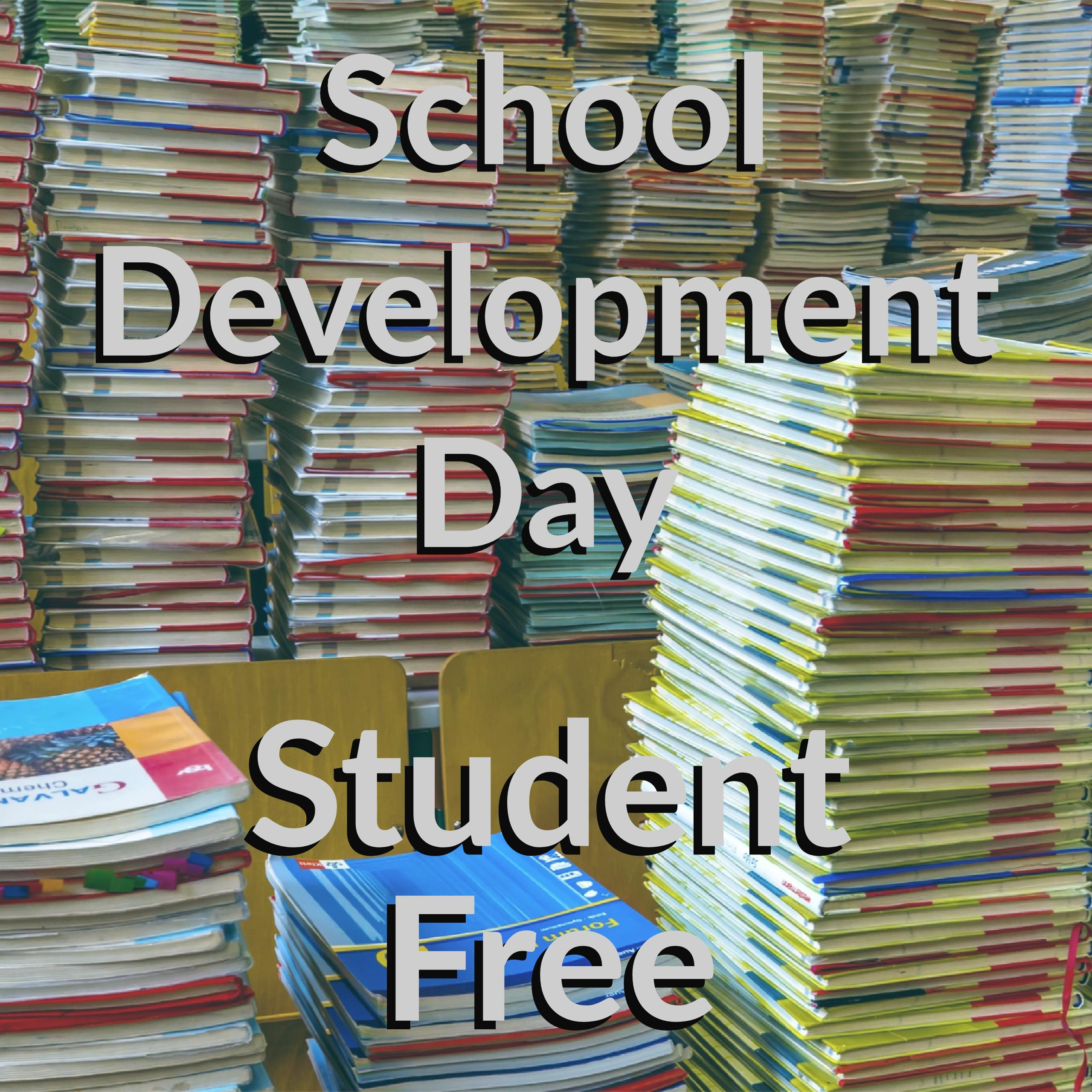 School Development Day / Student Free Day